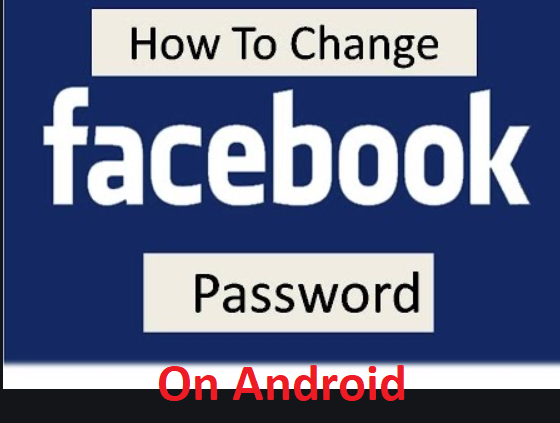 How To Change Facebook Password On Android - step by step guide